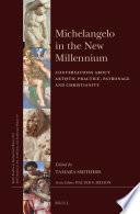 Michelangelo in the New Millennium