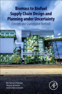 Biomass to Biofuel Supply Chain Design and Planning Under Uncertainty Book