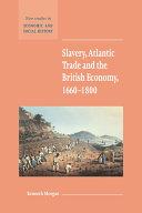 Slavery, Atlantic Trade and the British Economy, 1660–1800