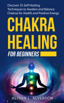 CHAKRA HEALING FOR BEGINNERS: Discover 35 Self-Healing Techniques to awaken and Balance Chakras for Health and Positive Energy Pdf/ePub eBook