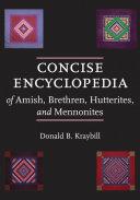 Concise Encyclopedia of Amish, Brethren, Hutterites, and Mennonites Pdf/ePub eBook
