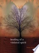 Healing of a Violated Spirit