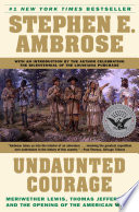 """""""Undaunted Courage: Meriwether Lewis Thomas Jefferson and the Opening"""" by Stephen E. Ambrose"""