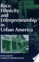 Race  Ethnicity  and Entrepreneurship in Urban America Book