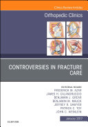 Controversies in Fracture Care  An Issue of Orthopedic Clinics  E Book