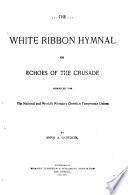 The White Ribbon Hymnal  Or  Echoes of the Crusade Book PDF