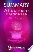 "Summary of ""AI Superpowers"" by Kai-Fu Lee - Free book by QuickRead.com"