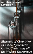 Elements of Chemistry, In a New Systematic Order, Containing all the Modern Discoveries [Pdf/ePub] eBook