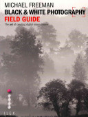 The Black and White Photography Field Guide