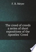 The creed of creeds a series of short expositions of the Apostles  Creed