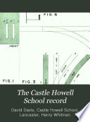 The Castle Howell School Record, Comprising a List of Pupils from the Beginning, Papers on the Origin, Name and Changes