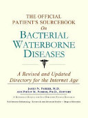 The Official Patient s Sourcebook on Bacterial Waterborne Diseases