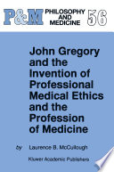 John Gregory and the Invention of Professional Medical Ethics and the Profession of Medicine Book