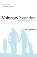 Visionary Parenting  Capture a God Sized Vision for Your Family