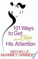 """""""101 Ways to Get and Keep His Attention"""" by Michelle McKinney Hammond"""