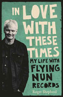 In Love with These Times: the Flying Nun Story