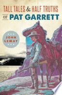 Tall Tales   Half Truths of Pat Garrett