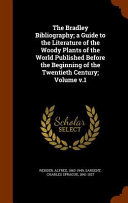 The Bradley Bibliography A Guide To The Literature Of The Woody Plants Of The World Published Before The Beginning Of The Twentieth Century Volume V 1