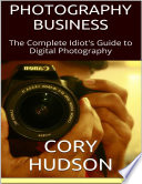 Photography Business  The Complete Idiot s Guide to Digital Photography