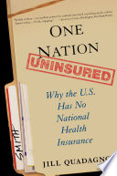"""One Nation, Uninsured: Why the U.S. Has No National Health Insurance"" by Jill Quadagno"