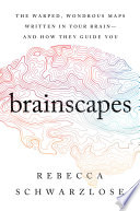 link to Brainscapes : the warped, wondrous maps written in your brain-and how they guide you in the TCC library catalog