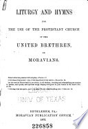 Liturgy and Hymns for the Use of the Protestant Church of the United Brethren  Or Moravians