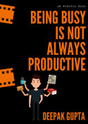 Being Busy Is Not Always Productive: Stop Wasting your Time at the Wrong Place Pdf/ePub eBook