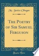The Poetry of Sir Samuel Ferguson (Classic Reprint)