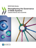 OECD Skills Studies Strengthening the Governance of Skills Systems Lessons from Six OECD Countries