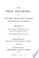 The True Psalmody Or The Bible Psalms The Church S Only Manual Of Praise