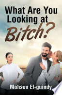 What Are You Looking at Bitch?