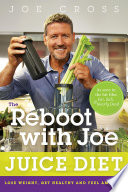 """The Reboot with Joe Juice Diet: Lose Weight, Get Healthy, and Feel Amazing"" by Joe Cross"