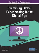 Handbook of Research on Examining Global Peacemaking in the Digital Age
