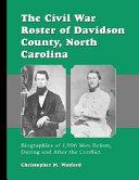The Civil War Roster of Davidson County  North Carolina