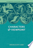 Elements of Fiction Writing - Characters & Viewpoint  : Proven advice and timeless techniques for creating compelling characters by an award-winning author