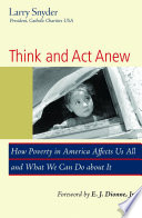 Think and Act Anew  : How Poverty in America Affects Us All and What We Can Do about It