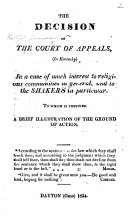 The Decision of the Court of Appeals  in Kentucky  in a Case  Ballance and Al   Compl s Ag st the Shaker Society  Def ts  of Much Interest to Religious Communities in General  and to Shakers in Particular  To which is Prefixed a Brief Illustration of the Ground of Action