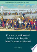 Commemoration And Oblivion In Royalist Print Culture 1658 1667