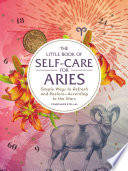 """The Little Book of Self-Care for Aries: Simple Ways to Refresh and Restore—According to the Stars"" by Constance Stellas"