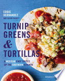 """Turnip Greens & Tortillas: A Mexican Chef Spices Up the Southern Kitchen"" by Eddie Hernandez, Susan Puckett"