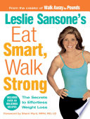 """Leslie Sansone's Eat Smart, Walk Strong: The Secrets to Effortless Weight Loss"" by Leslie Sansone"