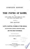A Complete History of the Popes of Rome  from Saint Peter  the First Bishop  to Pius the Ninth  the Present Pope
