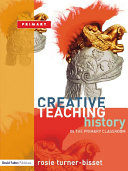 Creative Teaching  History in the Primary Classroom