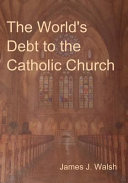 The World's Debt to the Catholic Church