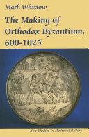 The Making of Orthodox Byzantium  600   1025