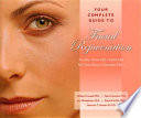 Your Complete Guide to Facial Rejuvenation Facelifts   Browlifts   Eyelid Lifts   Skin Resurfacing   Lip Augmentation