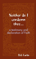 Neither do I condemn thee