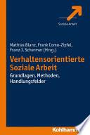 Verhaltensorientierte Soziale Arbeit  : Grundlagen, Methoden, Handlungsfelder