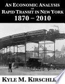 An Economic Analysis of Rapid Transit in New York  1870   2010
