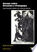 Ensayo sobre Creación y Pedagogía. Expresión plástica infantil en la escuela pos-moderna.Tomo III